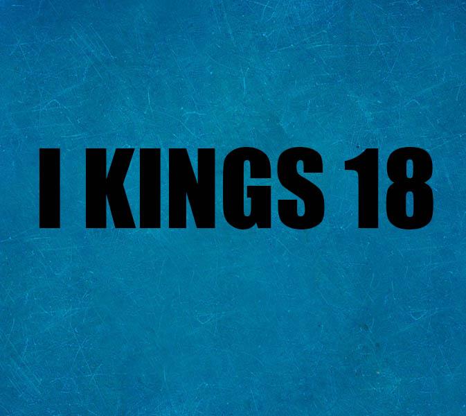 I KINGS 18